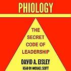 Phiology: The Secret Code of Leadership Hörbuch von David A. Eisley Gesprochen von: Michael Scott