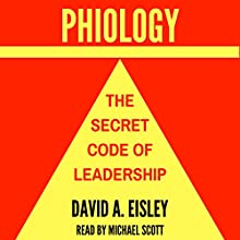 Phiology: The Secret Code of Leadership Audiobook by David A. Eisley Narrated by Michael Scott