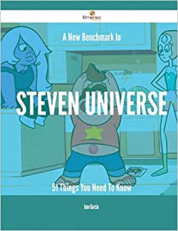 A New Benchmark In Steven Universe - 51 Things You Need To Know