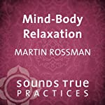 Mind-Body Relaxation: A Guided Imagery Practice | Martin Rossman