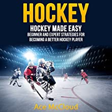 Hockey: Hockey Made Easy: Beginner and Expert Strategies for Becoming a Better Hockey Player Audiobook by Ace McCloud Narrated by Joshua Mackey