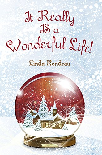 Book: It Really IS a Wonderful Life - Hearts in love keep a home warm all year long by Linda Wood Rondeau