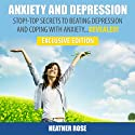 Anxiety and Depression: Stop! - Top Secrets to Beating Depression & Coping with Anxiety...Revealed! - Exclusive Edition (       UNABRIDGED) by Heather Rose Narrated by Anjna Patel