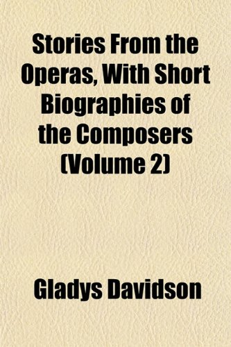 Stories From the Operas, With Short Biographies of the Composers (Volume 2)