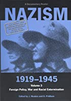 Nazism 1919-1945 Volume 3: Foreign Policy, War and Racial Extermination (A Documentary Reader)
