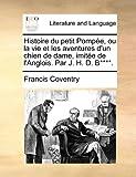 Histoire du petit Pompée, ou la vie et les aventures dun chien de dame, imitée de lAnglois. Par J. H. D. B****. (French Edition)