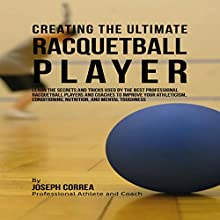 Creating the Ultimate Racquetball Player (       UNABRIDGED) by Joseph Correa Narrated by Andrea Erickson