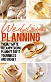 Wedding Planning: The Ultimate Dream Wedding Planner to Fit Your Needs and Budget (The Wedding Book)