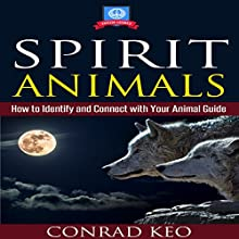 Spirit Animals: How to Identify and Connect with Your Animal Guide: Totem Guides, Book 1 (       UNABRIDGED) by Conrad Keo Narrated by Jay Wohlert