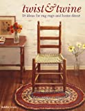 Read Twist and Twine: 18 Ideas for Rag Rugs and Home Decor on-line
