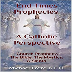 End Times Prophecies - A Catholic Perspective Audiobook