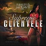 Supreme Clientele: Dirty Money, Book 3 |  Ashley & JaQuavis