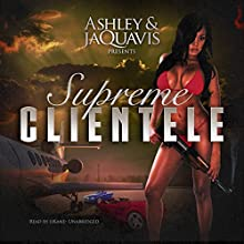Supreme Clientele: Dirty Money, Book 3 Audiobook by  Ashley & JaQuavis Narrated by  iiKane