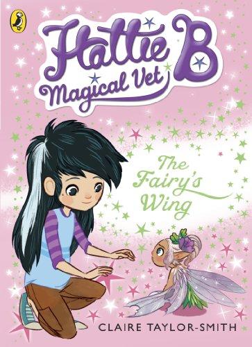 Hattie B, Magical Vet. The Fairy's Wing. Book 3