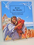 Jesus the Healer (People of the Bible: the Bible Through Stories and Pictures) (0817220410) by Storr, Catherine