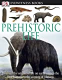William Lindsay Prehistoric Life (DK Eyewitness Books)
