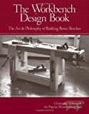 The Workbench Design Book: The Art & Philosophy of Building Better Benches