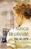 Nunca te olvid�: Romance Hist�rico (Spanish Edition)