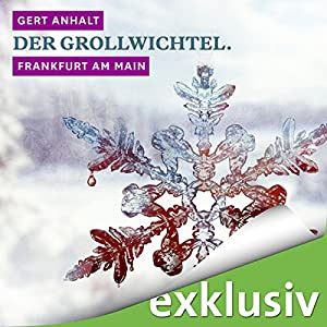 Der Grollwichtel. Frankfurt am Main (Winterkrimi) Hörbuch