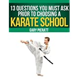 13 Questions You Must Ask Prior To Choosing a Karate School (Things You Must Ask)