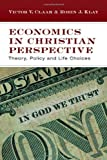 img - for Economics in Christian Perspective: Theory, Policy and Life Choices by Claar, Victor V., Klay, Robin J. (2007) Paperback book / textbook / text book