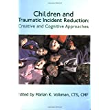 Children and Traumatic Incident Reduction: Creative and Cognitive Approaches (TIR Applications Series) ~ Marian K. Volkman