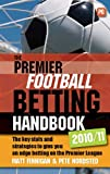 Pete Nordsted The Premier Football Betting Handbook 2010/11: The key stats and strategies to give you an edge betting on the Premier League