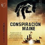 La conspiración del Maine (Dramatizada) [The Conspiracy of the Maine (Dramatized)] | [Mario Escobar]