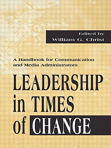 Leadership in Times of Change: A Handbook for Communication and Media Administrators (Routledge Communication Series)