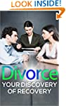 Divorce: Your Discovery of Recovery -...