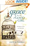 Grace for the Good Girl: Letting Go o...
