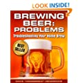 Brewing Beer: Problems (Troubleshooting Your Homebrew Book 1)