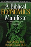A Biblical Economics Manifesto: Economics and the Christian World View (0884198715) by Dr. James P. Gills M.D.