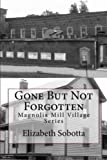 img - for Gone But Not Forgotten (Magnolia Mill Village, #1) book / textbook / text book