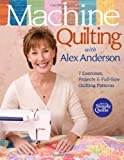 Machine Quilting with Alex Anderson: 7 Exercises, Projects & Full-Size Quilting Patterns [With Patterns] (1571203761) by Anderson, Alex