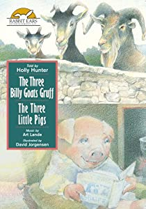 The Three Billy Goats Gruff  / The Three Little Pigs, Told by Holly Hunter