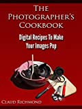 img - for The Photographer's Cookbook: Digital Recipes To Make Your Images Pop book / textbook / text book