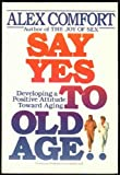 Say Yes To Old Age! (0517577135) by Comfort, Alex