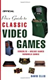 Official Price Guide to Classic Video Games: Console, Arcade, and Handheld Games (0375720383) by Ellis, David