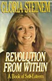 Revolution From Within: A Book Of Self-Esteem (119970573X) by STEINEM, Gloria