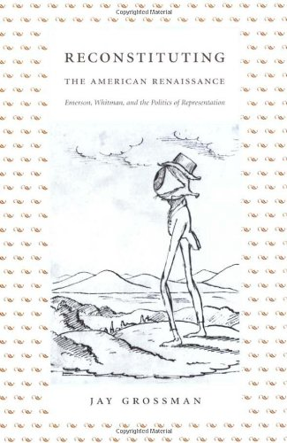 Reconstituting the American Renaissance: Emerson, Whitman, and the Politics of Representation (New Americanists)
