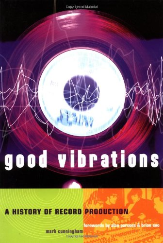 Good Vibrations, Second Edition: A History of Record Production (Sanctuary Music Library)
