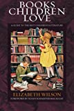 Books Children Love: A Guide to the Best Childrens Literature