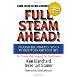 Full Steam Ahead! Unleash the Power of Vision in Your Work and Your Life, 2nd Edition