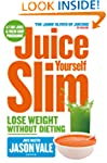 The Juice Master Juice Yourself Slim:...