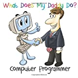 What Does My Daddy Do? Computer Programmer: 1 Chadwick Posey