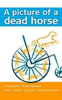 A Picture Of A Dead Horse: Living • Loving • Laughing • And Spinal Injury by Trevor Herdman ebook deal