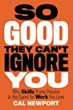 So Good They Can't Ignore You: Why Skills Trump Passion in the Quest for Work You Love (English Edition)