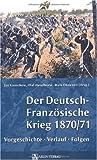 Der Deutsch-Französische Krieg 1870/71: Vorgeschichte, Verlauf, Folgen -