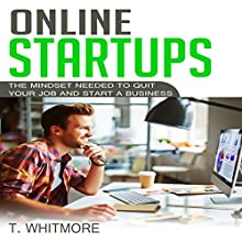 Online Startups: The Mindset Needed to Quit Your Job and Start a Business Audiobook by T Whitmore Narrated by Terrence Wood